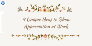 4 Unique Ideas to Show Appreciation at Work