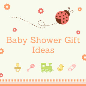 Baby Shower Gift Ideas For You To Choose From!