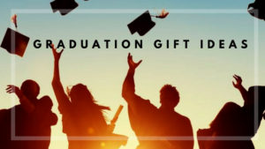 Graduation Gift Ideas for Your Loved Ones!
